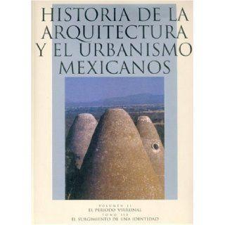 Historia de la arquitectura y el urbanismo mexicanos. Volumen II: el periodo virreinal, tomo III: el surguimiento de una identidad (Arte Universal) (Spanish Edition): Chanf�n Olmos Carlos (coord.): 9789681668112: Books