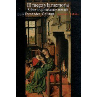 El fuego y la memoria: Sobre arquitectura y energia (Alianza forma) (Spanish Edition): Luis Fernandez Galiano: 9788420671109: Books