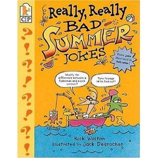 Really, Really Bad Summer Jokes: Rick Walton, Jack Desrocher: 9780439112017: Books