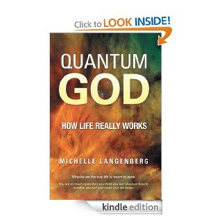 Quantum God How Life Really Works   Kindle edition by Michelle Langenberg. Self Help Kindle eBooks @ .
