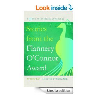 Stories from the Flannery O'Connor Award: A 30th Anniversary Anthology: The Recent Years (Flannery O'Connor Award for Short Fiction) eBook: Nancy Zafris: Kindle Store