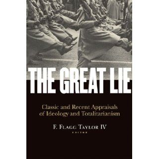 The Great Lie: Classic and Recent Appraisals of Ideology and Totalitarianism (Religion and Contemporary Culture): F. Flagg Taylor IV: 9781935191360: Books