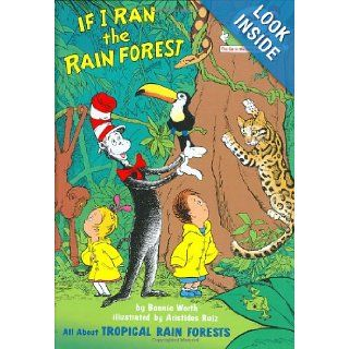 If I Ran the Rain Forest: All About Tropical Rain Forests (Cat in the Hat's Learning Library): Bonnie Worth, Aristides Ruiz: 9780375810978: Books
