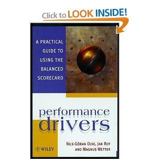 Performance Drivers: A Practical Guide to Using the Balanced Scorecard: Nils Göran Olve, Jan Roy, Magnus Wetter: 9780471986232: Books