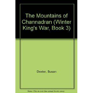 The Mountains of Channadran (Winter King's War, Book 3) Susan Dexter 9780345319760 Books