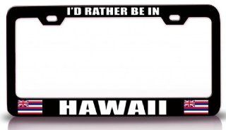 I'D RATHER BE IN HAWAII w/Flag State Flag Steel Metal License Plate Frame Bl # 41 Automotive