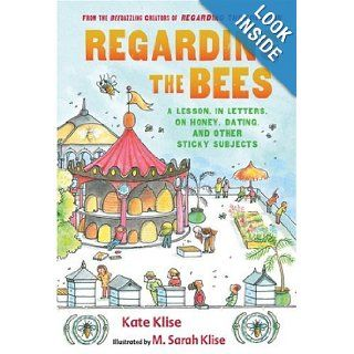 Regarding the Bees: A Lesson, in Letters, on Honey, Dating, and Other Sticky Subjects: Kate Klise, M. Sarah Klise:  Children's Books
