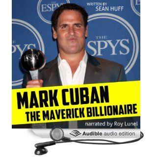 Mark Cuban: The Maverick Billionaire (Audible Audio Edition): Sean Huff, Roy Lunel: Books