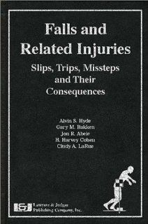 Falls and Related Injuries: Slips, Trips, Missteps, and Their Consequences (9780913875438): A. S. Hyde: Books