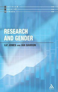 Research and Gender (Continuum Research Methods): Liz Jones, Ian Barron: 9780826489777: Books