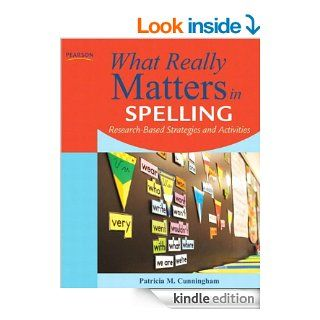 What Really Matters in Spelling Research Based Strategies and Activities (What Really Matters Series) eBook Patricia M. Cunningham Kindle Store