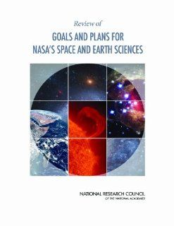 Review of Goals and Plans for NASA's Space and Earth Sciences: Panel on Review of NASA Science Strategy Roadmaps, Space Studies Board, Division on Engineering and Physical Sciences, National Research Council: 9780309099431: Books