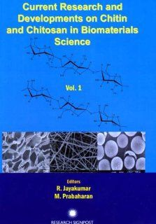 Current Research and Developments on Chitin and Chitosan in Biomaterials Research 2008, Volume 1 (9788130802718): Edited by R. Jayakumar & M. Prabaharan: Books