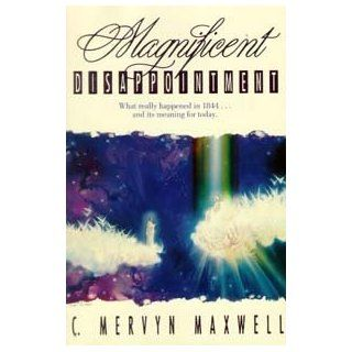Magnificent Disappointment What Really Happened in 1844and Its Meaning for Today C. Mervyn Maxwell 9780816311804 Books