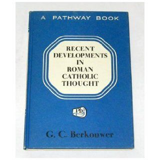 Recent developments in Roman Catholic thought (A Pathway book): G. C. Berkouwer: Books