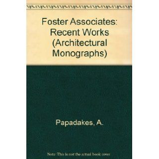 Foster Associates: Recent Works (Architectural Monographs No 20): Andreas Papadakis: 9780312072421: Books