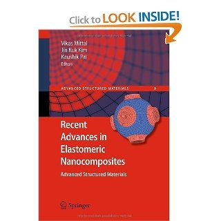 Recent Advances in Elastomeric Nanocomposites (Advanced Structured Materials): Vikas Mittal, Jin Kuk Kim, Kaushik Pal: 9783642157868: Books