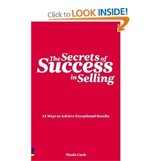 The Secrets of Success in Selling 12 ways to achieve exceptional results (Prentice Hall Business) Nicola Cook 9780273730095 Books