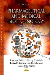 Pharmaceutical and Medical Biotechnology: New Perspectives (Recent Trends in Biotechnology): Rajmund Orlicki, Cezary Cienciala, Larisa P. Krylova, Jan Pielichowski, Gennady E. Zaikov: 9781626188518: Books