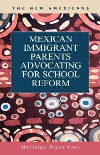 Mexican Immigrant Parents Advocating School Reform (The New Americans: Recent Immigration and American Society): Mariolga Reyes Cruz: 9781593322366: Books