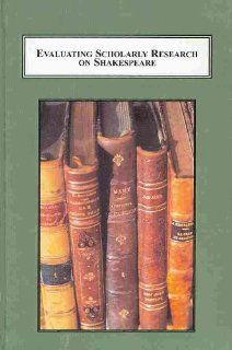Evaluating Scholarly Research on Shakespeare: Critical Analyses of Forty Recent Books (Shakespeare Yearbook) (9780773437289): Douglas A. Brooks, Ashley Brinkman, Linqui Yang: Books