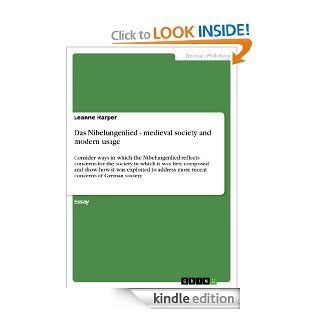 Das Nibelungenlied   medieval society and modern usage: Consider ways in which the Nibelungenlied reflects concerns for the society in which it was firstmore recent concerns of German society eBook: Leanne Harper: Kindle Store