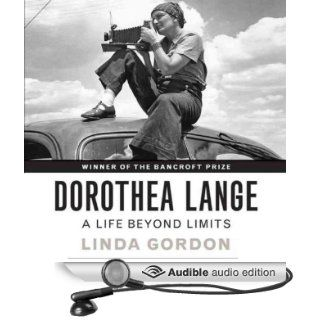 Dorothea Lange: A Life Beyond Limits (Audible Audio Edition): Linda Gordon, Kathleen Gati: Books