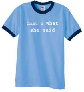 THATS WHAT SHE SAID Funny Humorous Saying Adult Ringer T shirt   Carolina Blue/Navy: Clothing