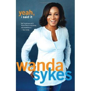 Yeah, I Said It: Wanda Sykes: Books