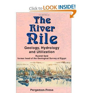The River Nile: Geology, Hydrology and Utilization: R. Said: 9780080418865: Books