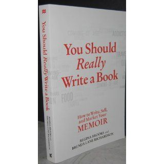 You Should Really Write a Book: How to Write, Sell, and Market Your Memoir: Regina Brooks, Brenda Lane Richardson: 9780312609344: Books