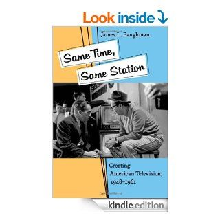 Same Time, Same Station: Creating American Television, 1948 1961 eBook: James L. Baughman: Kindle Store