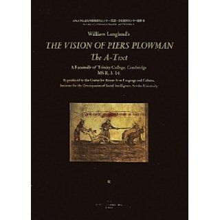 William Langland's THE VISION OF PIERS PLOWMAN The A Text A Facsimile of Trinity College, Cambridge MS R.3.14 (Senshu University Social Intelligence Research Center for Development of Language and Culture Research Center Sosho) (2010) ISBN 4881252348