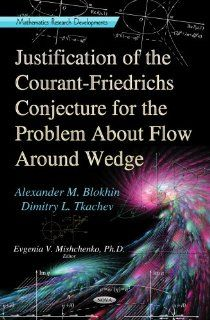 Justification of the Courant Friedrichs Conjecture for the Problem About Flow Around Wedge (Mathematics Research Developments: Physics Research and Technology): Alexander M. Blokhin, Dimitry L. Tkachev, Evgenia V., Ph.D. Mishchenko: 9781624173776: Books
