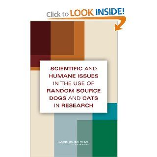 Scientific and Humane Issues in the Use of Random Source Dogs and Cats in Research (9780309138079): Committee on Scientific and Humane Issues in the Use of Random Source Dogs and Cats for Research, Institute for Laboratory Animal Research, Division on Eart