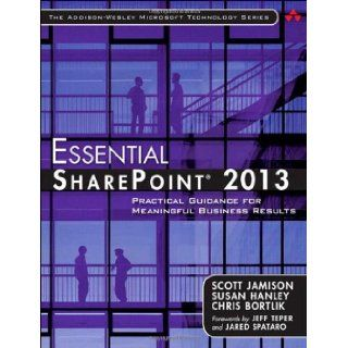 Essential SharePoint® 2013: Practical Guidance for Meaningful Business Results (3rd Edition) (Addison Wesley Microsoft Technology Series): Scott Jamison, Susan Hanley, Chris Bortlik: 9780321884114: Books