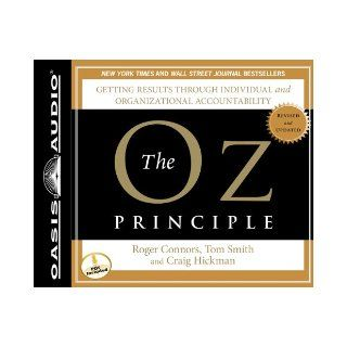 The Oz Principle: Getting Results Through Individual and Organizational Accountability (Smart Audio): Roger Connors, Tom Smith, Craig Hickman, Wayne Shepherd: 9781598599206: Books