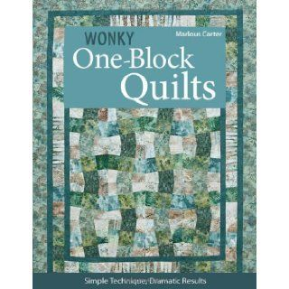 Wonky One Block Quilts: Simple Technique, Dramatic Results: Marlous Carter: 9781607052012: Books
