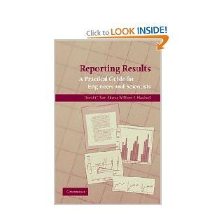 Reporting Results: A Practical Guide for Engineers and Scientists: David C. van Aken, William F. Hosford: 9780521723480: Books