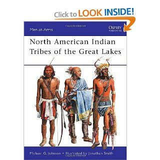 North American Indian Tribes of the Great Lakes (Men at Arms): Michael Johnson, Jonathan Smith: 9781849084598: Books