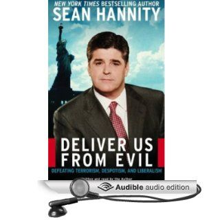 Deliver Us From Evil Defeating Terrorism, Despotism, and Liberalism (Audible Audio Edition) Sean Hannity Books