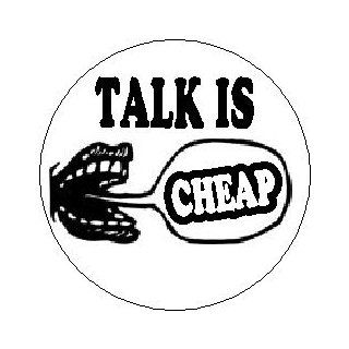 """Proverb Saying Quote """" TALK IS CHEAP """" Pinback Button 1.25"""" Pin / Badge"""