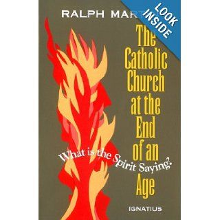 Catholic Church at the End of an Age: What is the Spirit Saying?: Ralph Martin: 9780898705249: Books
