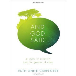 And God Said: Ruth Anne Carpenter: 9781617391187: Books