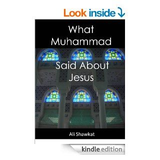 What Muhammad Said About Jesus eBook: Ali Shawkat: Kindle Store