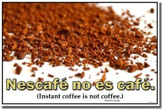 Nescafe No Es Cafe   Instant Coffee Is Not Coffee   Mexican Saying   Funny Humor Joke Poster : Prints : Everything Else