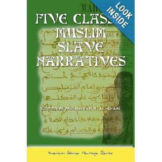 Five Classic Muslim Slave Narratives (American Islamic Heritage): Muhammad A Al Ahari, Omar ibn Said, Abu Bakr Sadiq, Selim Aga, Nicholas Said, Job ben Sulaiman: 9781463593278: Books