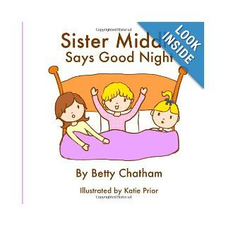 Sister Middle Says Good Night: Betty Chatham, Katie Prior: 9781494272166:  Children's Books