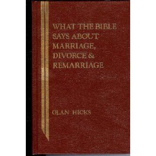 What the Bible Says About Marriage, Divorce, and Remarriage (What the Bible Says Series): Olan Hicks: 9780899002569: Books