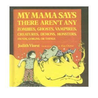 My Mama Says There Aren't Any Zombies, Ghosts, Vampires, Creatures, Demons, Mons (Hardback)   Common: Illustrated by Kay Chorao, By (photographer) Kay Chorao By (author) Judith Viorst: 0884285152438: Books